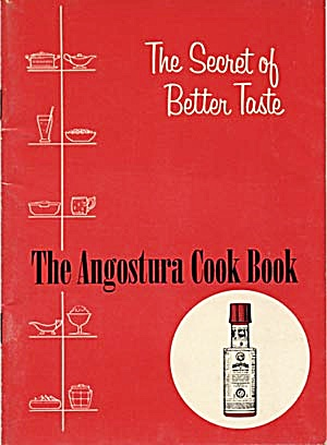 The Secret Of Better Taste The Angostura Cook Book