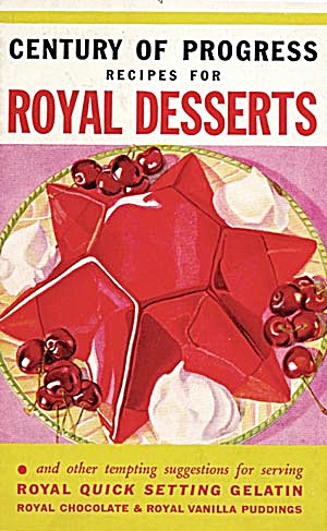Century Of Progress Recipes For Royal Desserts