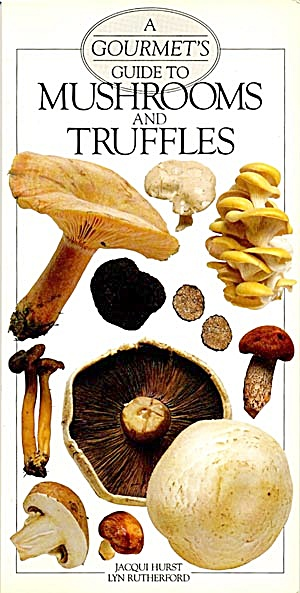 A Gourmet's Guide To Mushrooms And Truffles