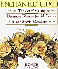 Enchanted Circles Art Of Making Decorative Wreaths For