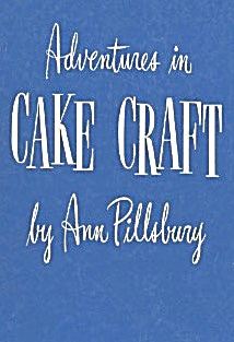 Adventures In Cake Craft By Ann Pillsbury