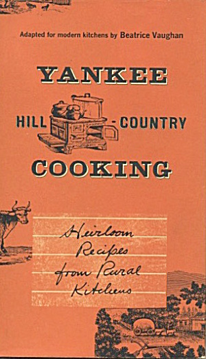 Yankee Hill Country Cooking:heirloom Recipes From Rural