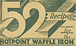52 Recipes For The Hotpoint Waffle Iron