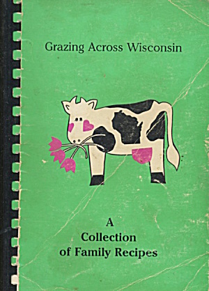 Grazing Across Wisconsin A Collection of Family Recipes (Image1)