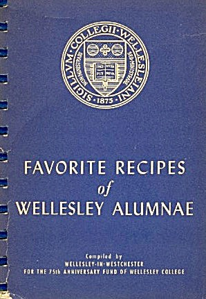 Favorite Recipes Of Wellesley Alumnae - 1875 To 1950