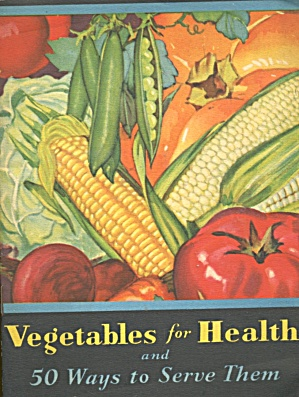 Vegetables For Health & 50 Ways To Serve Them