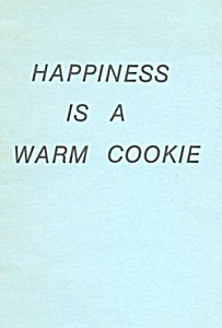 Happiness Is A Warm Cookie