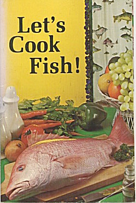Let's Cook Fish A Complete Guide To Fish Cookery