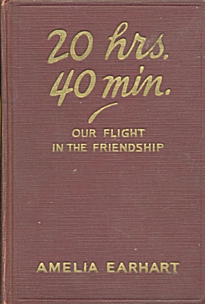20 Hrs. 40 Min. Our Flight In The Friendship Signed