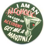 I'm an Alcoholic In Case of Accident Get Me a Martini