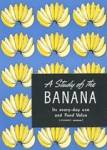 A Study of the Banana Its every day use and Food Value
