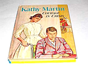1964 Kathy Martin Courage In Crisis Nurse Story Book