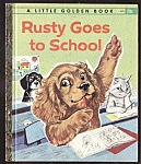 Click here to enlarge image and see more about item MCHBK091508D6: RUSTY GOES TO SCHOOL-Scarce Little Golden Book-PROBST