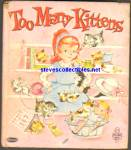 Click here to enlarge image and see more about item RCB010811A44: TOO MANY KITTENS - Tell a Tale Book 1963