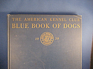 The American Kennel Club Blue Book Of Dogs 1938