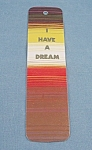 Click here to enlarge image and see more about item TE1976a-e: Vintage -1972 Bookmark – I Have A Dream – Antioch Bookplate Co.