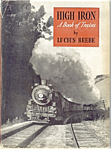 High Iron, A Book Of Trains, Lucius Beebe