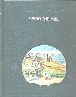 Flying The Mail By Time-life Books Editors And Donald Dale Jackson