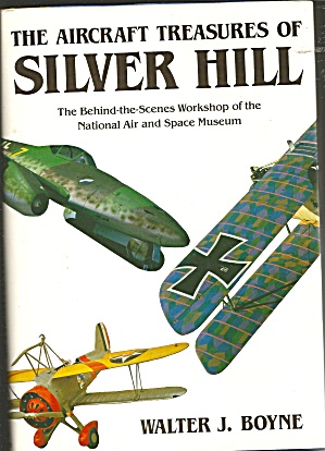 The Aircraft Treasures Of Silver Hill By Walter J. Boyne (1982, Hardcover)