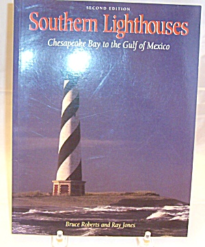 Southern Lighthouses : Chesapeake Bay To The Gulf Of Mexico By Bruce Roberts