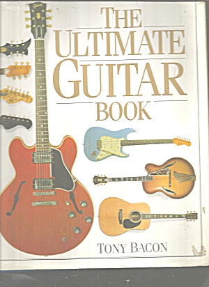 The Ultimate Guitar Book By Tony Bacon (1991, Hardcover)