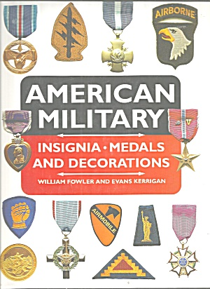 American Military Insignia, Medals, And Decorations By Evans E. Kerrigan...