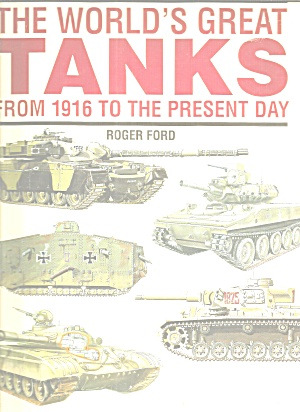 The World's Great Tanks From 1916 To The Present Roger Ford