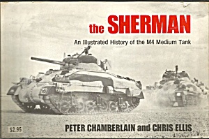 The Sherman: An Illustrated History Of The M4 Medium Tank By Peter Chamberlain A