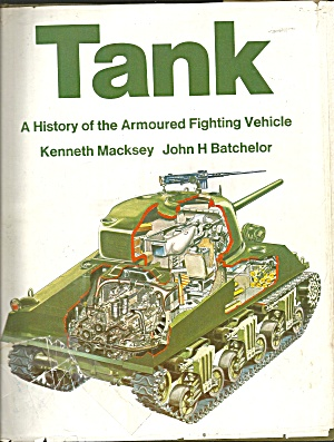 Tank : A History Of The Armoured Fighting Vehicle By Kenneth Macksey And John H