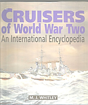 Cruisers Of World War Two An International Encyclopedia M J Whitley