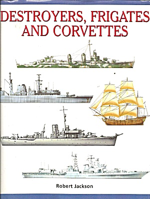 Destroyers, Frigates And Corvettes By Robert Jackson (2000, Hardcover)