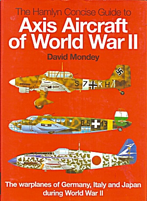 The Hamlyn Concise Guide To Axis Aircraft Of World War Ii By David Mondey...