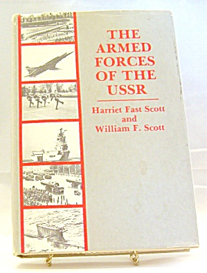 The Armed Forces Of The Ussr By Harriet Fast Scott And William Fontaine Scott...