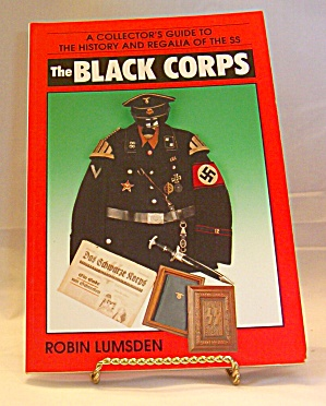 A Collector's Guide To The History And Regalia Of The Ss : The Black Corps By...