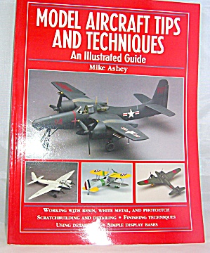 Model Aircraft Tips And Techniques : An Illustrated Guide By Mike Ashey...