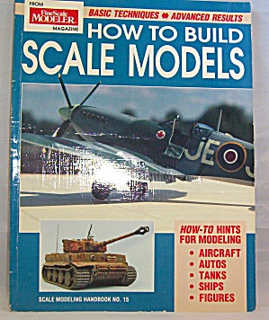 How To Build Scale Models From Fine Scale Modeler By Finescale Modeler Staff...