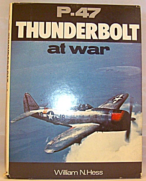 P-47 Thunderbolt At War By William N. Hess (1976, Book, Illustrated)