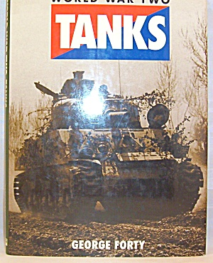 Tanks : World War Ii Fighting Armour By George Forty (1995, Hardcover)