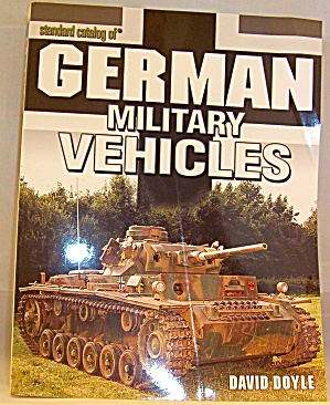 Standard Catalog Of German Military Vehicles By David Doyle (2005, Paperback)