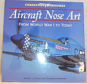 Aircraft Nose Art : From World War I To Today By Jeffrey L. Ethell And...