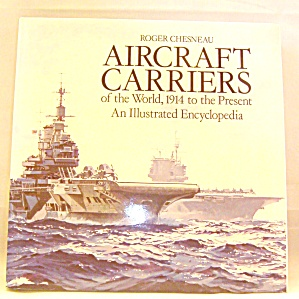 Aircraft Carriers Of The World, 1914 To The Present An Illustrated Encyclopedia