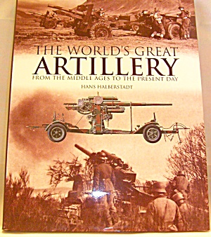 The World's Great Artillery From The Middle Ages To The Present Day