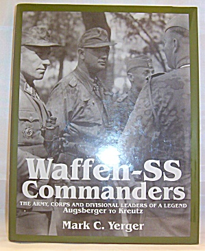 Waffen-ss Commanders : The Army, Corps And Division Leaders Of A Legend...