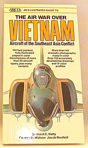 An Illustrated Guide To Air War Over Vietnam By Jacob Neufeld, Bernard C....