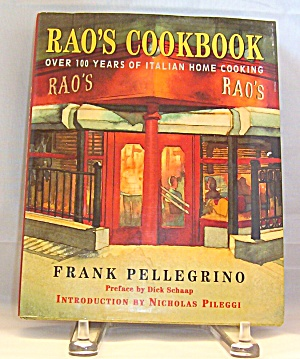 Rao's Cookbook : Over 100 Years Of Italian Home Cooking By Rao's Restaurant...
