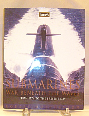 Jane's Submarines War Beneath The Waves From 1776 To Present Day