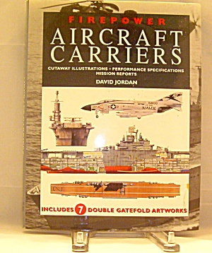 Firepower Aircraft Carriers: Cutaway Illustrations, Performance...