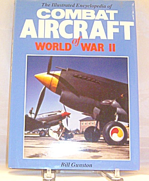 Illustrated Encyclopedia Of Combat Aircraft Of World War Ii By Bill Gunston..