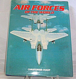 Air Forces Of The World By Christopher Chant (1990, Hardcover)