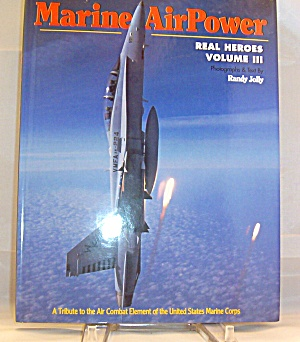 Marine Air Power Vol. Iii Real Heroes V 3 By Randy Jolly (1996, Hardcover) -